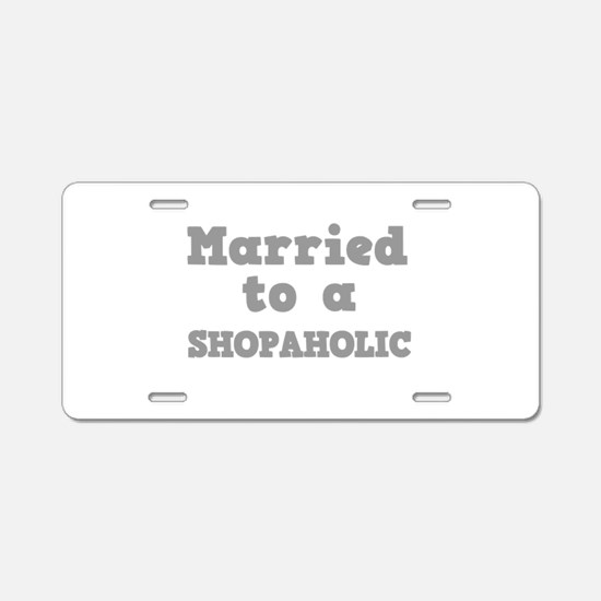 Married to a Shopaholic Aluminum License Plate