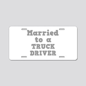 Married to a Truck Driver Aluminum License Plate
