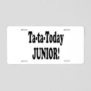 Ta-Ta-Today Junior! Aluminum License Plate
