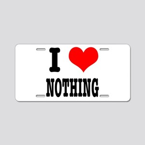 I Heart (Love) Nothing Aluminum License Plate