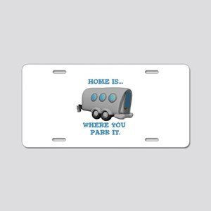 Home is Where You Park it (Tr Aluminum License Pla