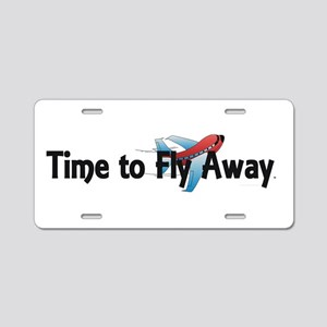 Time to Fly Away Aluminum License Plate