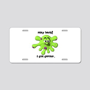Stay Back! I got Germs. Aluminum License Plate