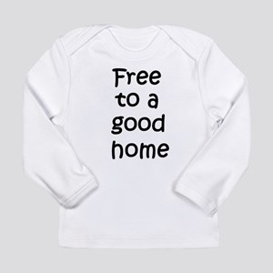 Free to a Good Home Long Sleeve Infant T-Shirt