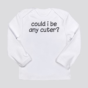 could i be any cuter Long Sleeve Infant T-Shirt