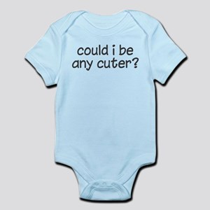 could i be any cuter Infant Bodysuit