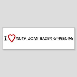I Love Ruth Joan Bader Ginsbu Bumper Sticker