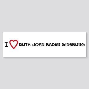 I Love Ruth Joan Bader Ginsbu Bumper Sticker