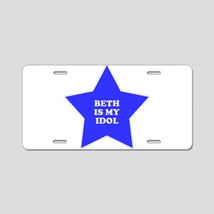 Beth Is My Idol Aluminum License Plate