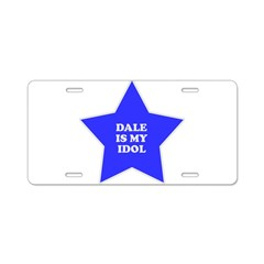 Dale Is My Idol Aluminum License Plate