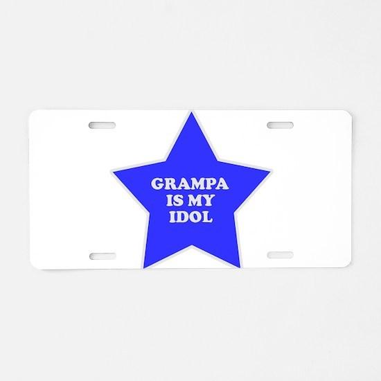 Grampa Is My Idol Aluminum License Plate