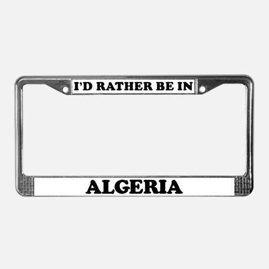 Rather be in Algeria License Plate Frame