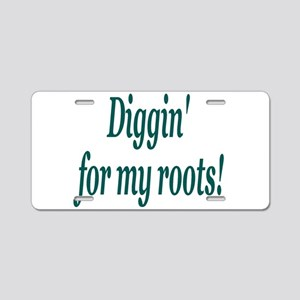 Diggin' for my roots Aluminum License Plate