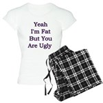 Yeah I'm fat but your ugly Women's Light Pajamas