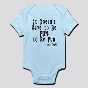 Doesn't Have To Be Fun Infant Bodysuit