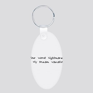 Your Nightmare My Vacation Aluminum Oval Keychain