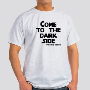 Come to the dark side we have Light T-Shirt