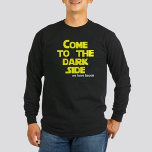 Come to the dark side we have Long Sleeve Dark T-S