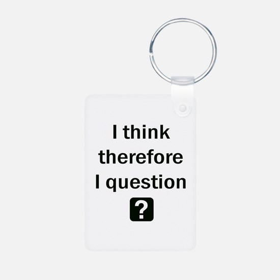I THINK THEREFORE I QUESTION Keychains