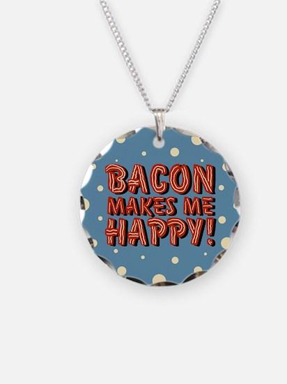 Bacon Makes Me Happy Necklace