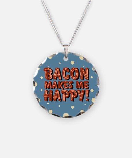 Bacon Makes Me Happy Necklace Circle Charm