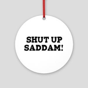 Shut Up Saddam Ornament (Round)