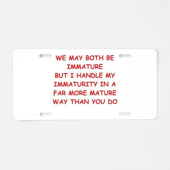 maturity joke Aluminum License Plate