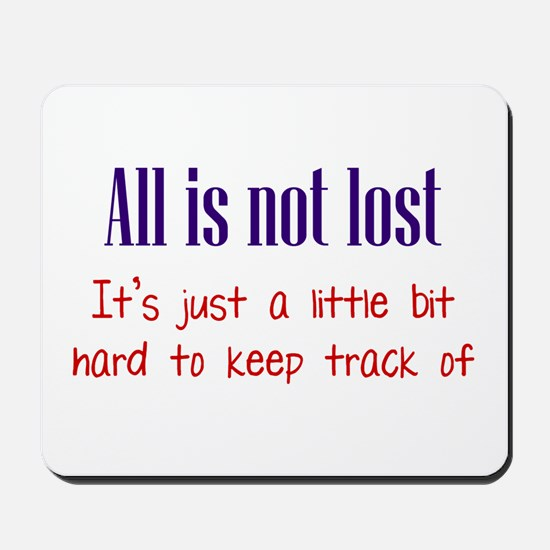 All is not Lost Mousepad