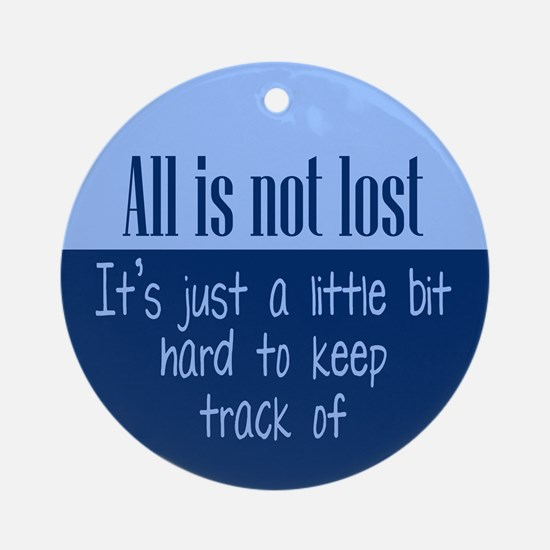 All is not Lost Ornament (Round)