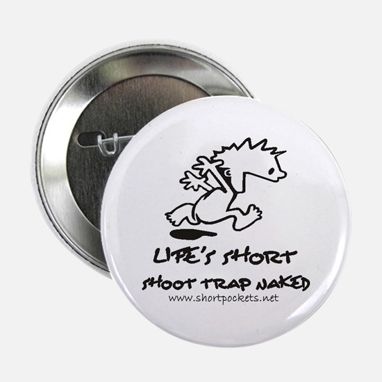 Life Is Short, Shoot Trap Naked Button