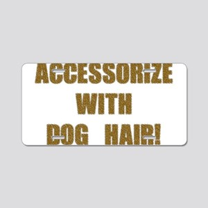 Accessorize With Dog Hair Aluminum License Plate