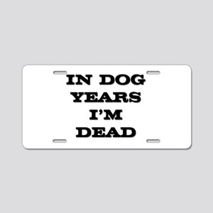 Dog Years I'm Dead Aluminum License Plate