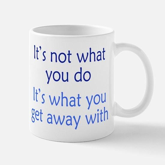 What You Get Away With Mug