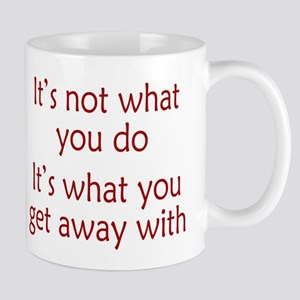 What You Get Away With Mug