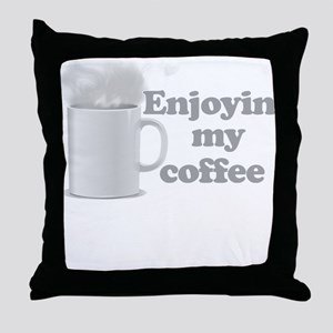 Enjoyin My Coffee Throw Pillow