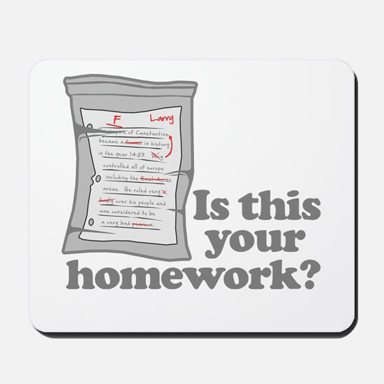 Your Homework Larry Mousepad