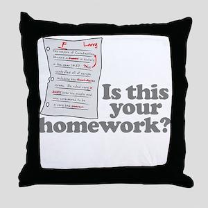 This Your Homework Throw Pillow