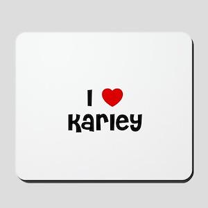 I * Karley Mousepad