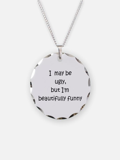 I may be ugly.. Necklace Circle Charm