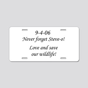 Never forget Steve-o! Aluminum License Plate