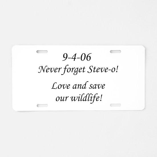 Never forget Steve-o! Aluminum License Plate