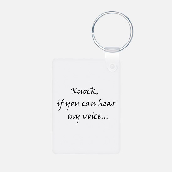 Knock if you can hear my voice Keychains