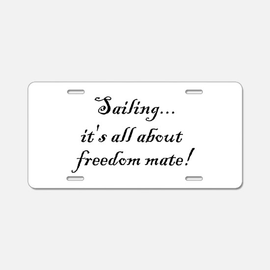 Sailing, it's all about freedom mate! Aluminum Lic
