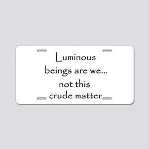 Luminous beings are we Aluminum License Plate
