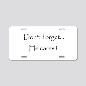 Don't forget...He cares! Aluminum License Plate