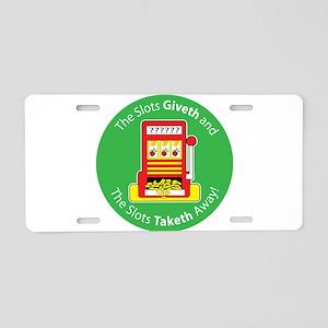 Slots Giveth and Slots taketh Aluminum License Pla