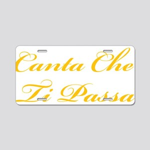Canta Che Ti Passa Aluminum License Plate