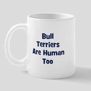 Bull Terriers Are Human Too Mug
