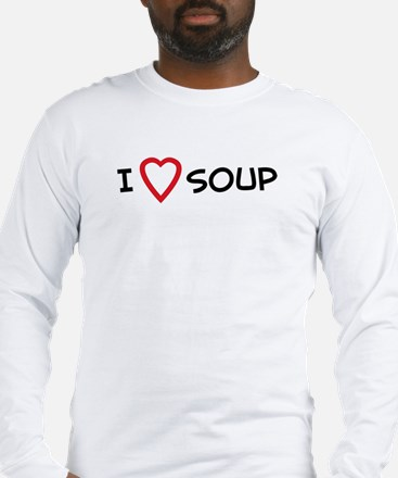 I Love Soup Long Sleeve T-Shirt