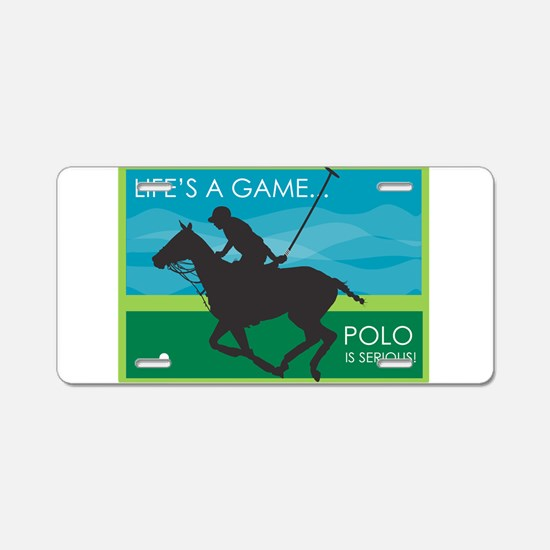 Life's a Game..Polo is SERIOU Aluminum License Pla